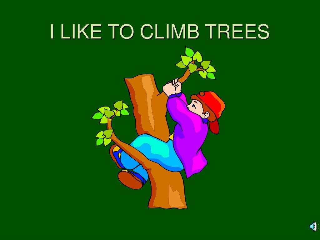 I LIKE TO CLIMB TREES