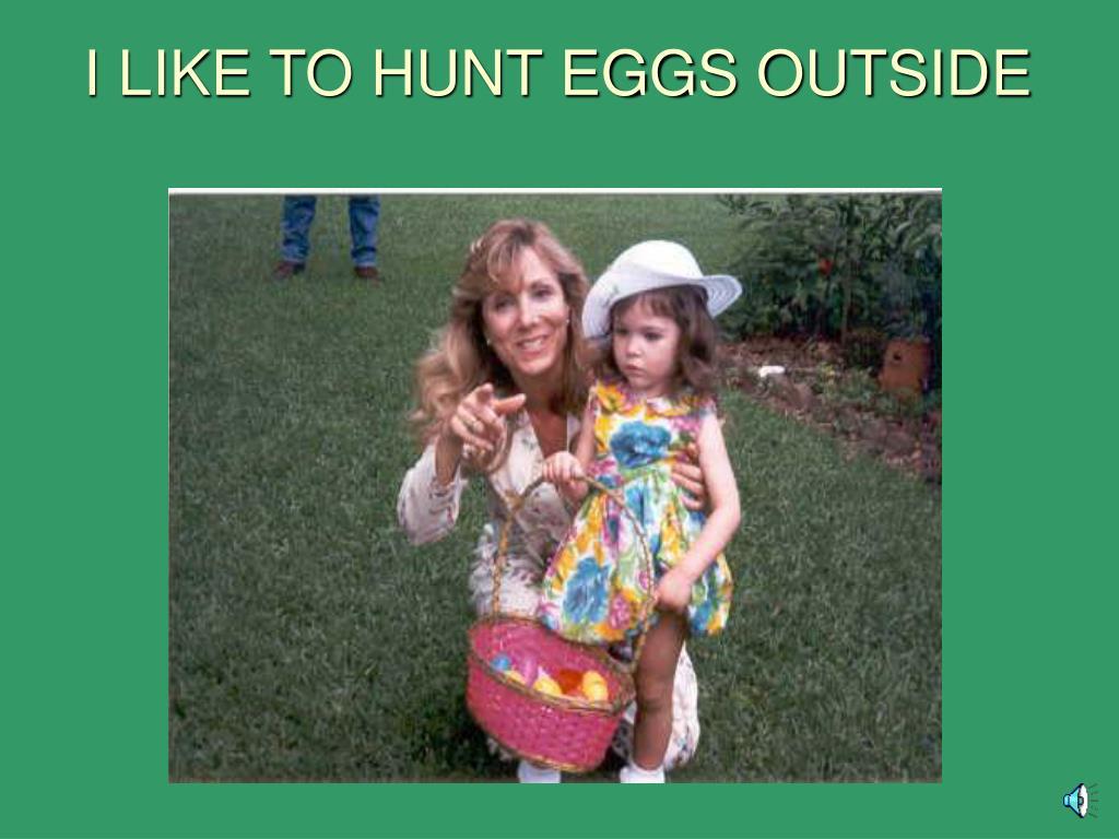 I LIKE TO HUNT EGGS OUTSIDE