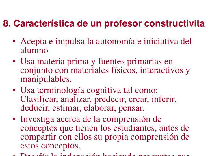 8. Característica de un profesor constructivita