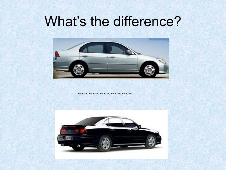 What s the difference
