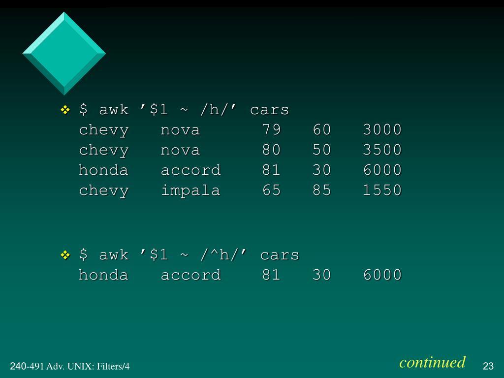 $ awk '$1 ~ /h/' cars