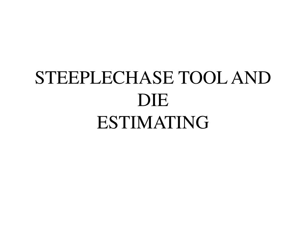 STEEPLECHASE TOOL AND DIE
