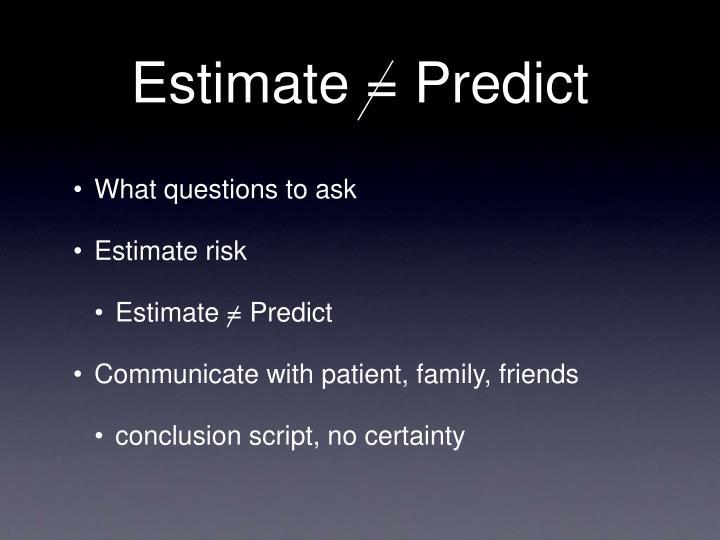 Estimate = Predict