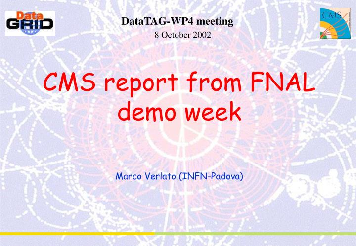 Cms report from fnal demo week marco verlato infn padova