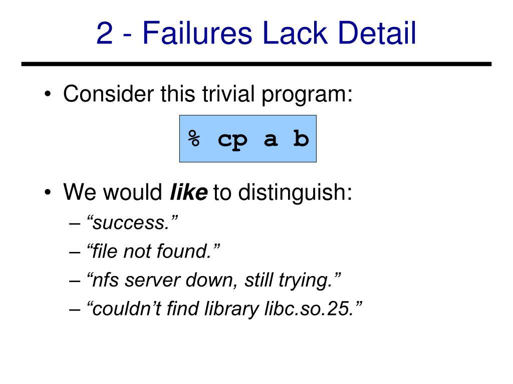 2 - Failures Lack Detail