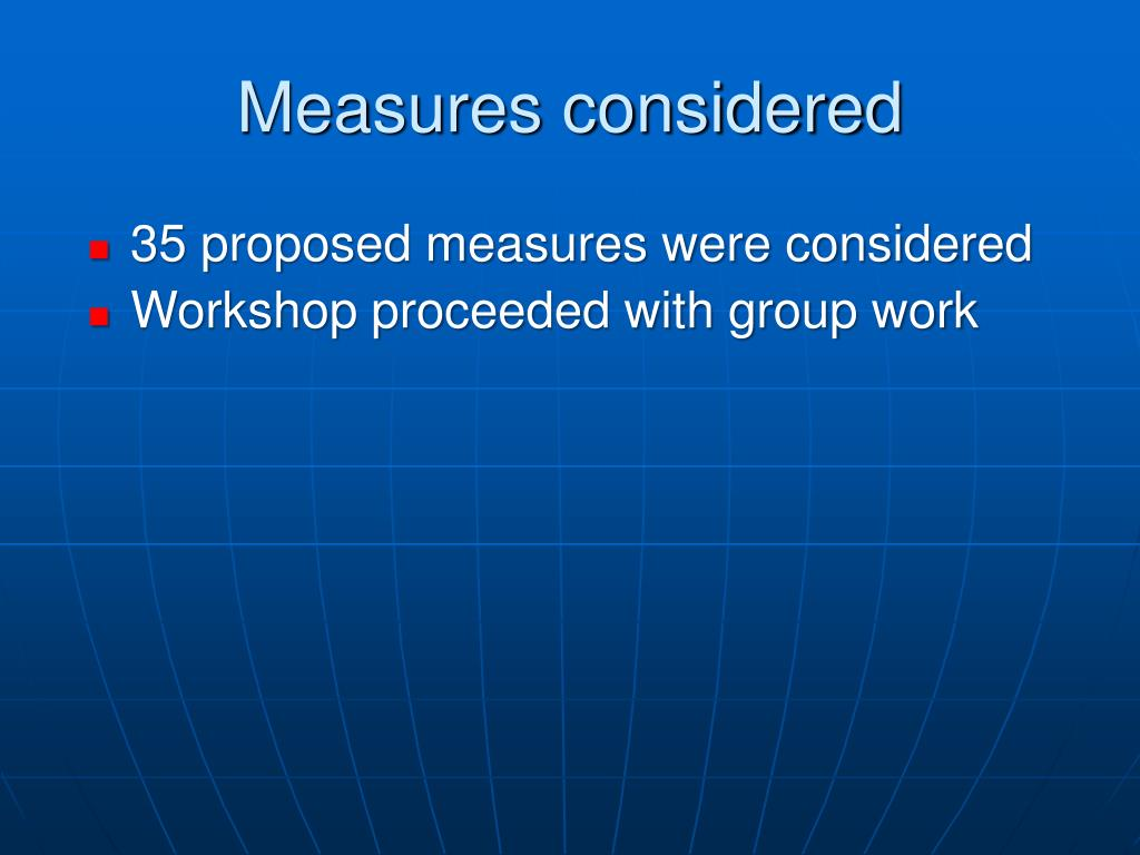 Measures considered