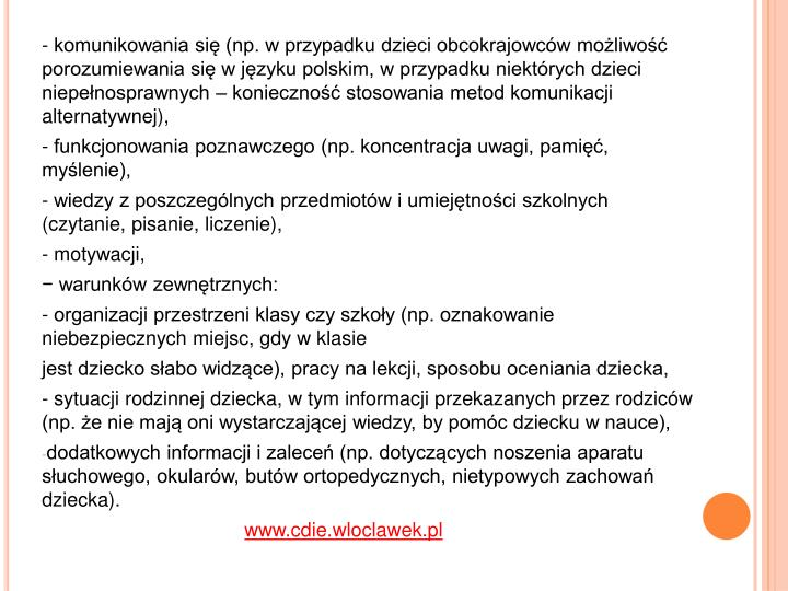 - komunikowania się (np. w przypadku dzieci obcokrajowców możliwość porozumiewania się w języku polskim, w przypadku niektórych dzieci niepełnosprawnych – konieczność stosowania metod komunikacji alternatywnej),