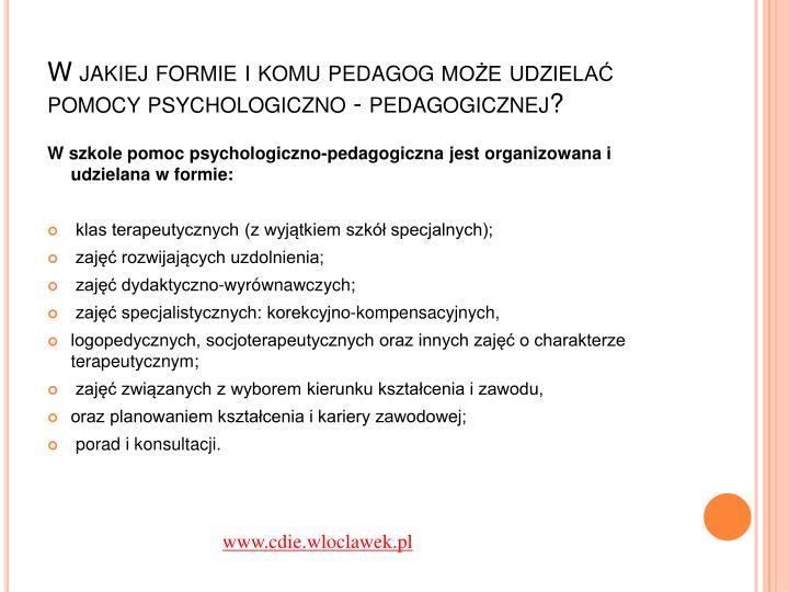 W jakiej formie i komu pedagog może udzielać pomocy psychologiczno - pedagogicznej?