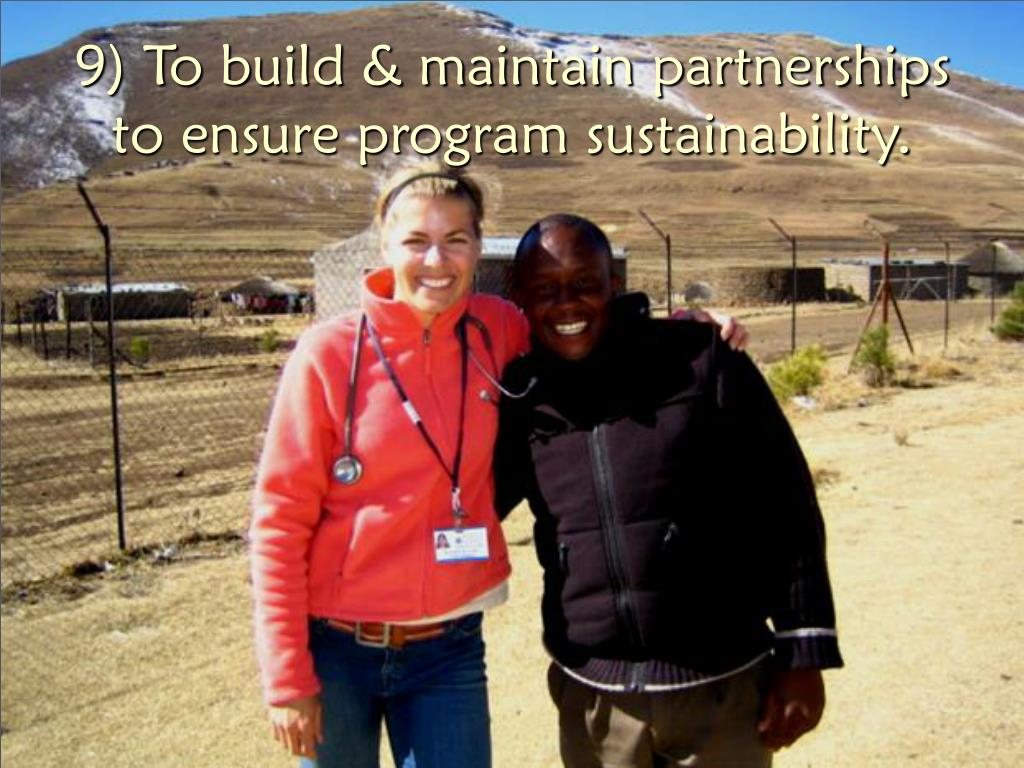 9) To build & maintain partnerships to ensure program sustainability.