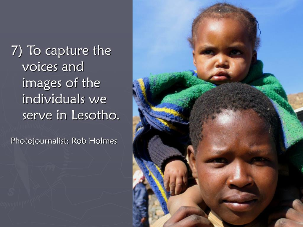 7) To capture the voices and images of the individuals we serve in Lesotho.