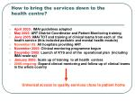 how to bring the services down to the health centre