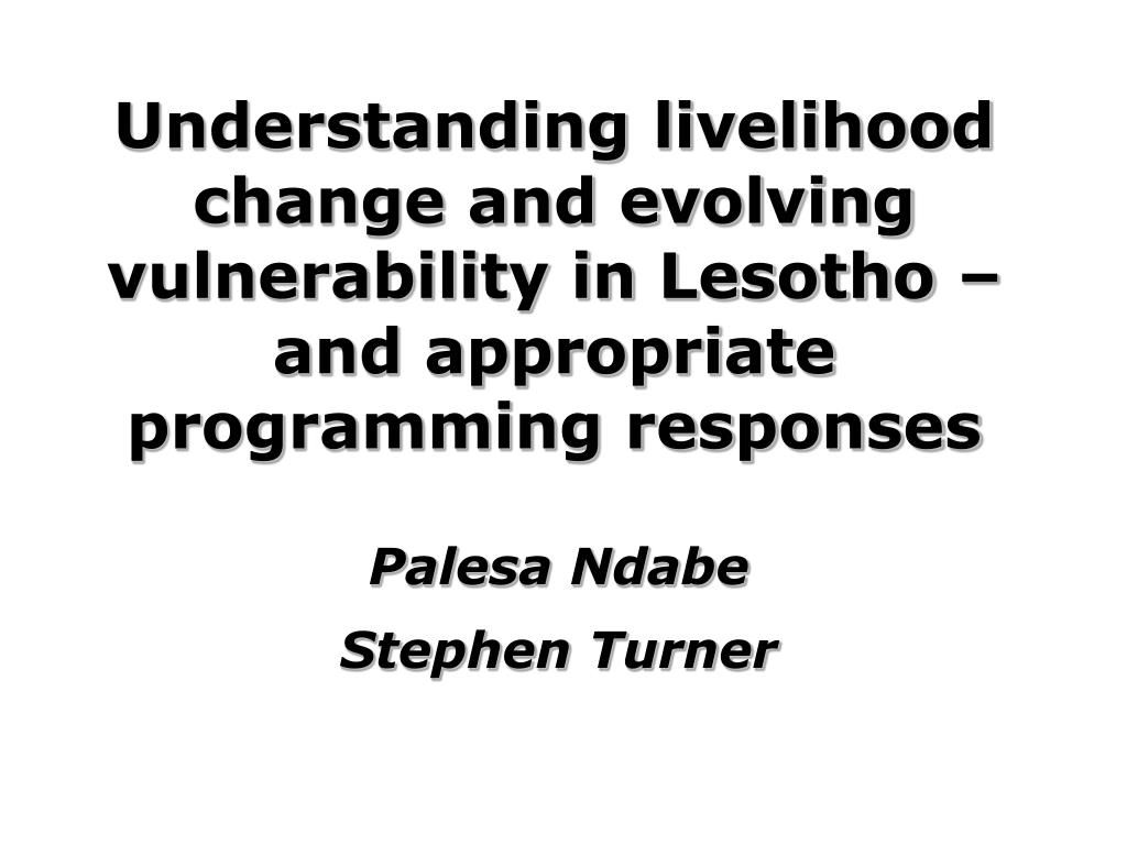 Understanding livelihood change and evolving vulnerability in Lesotho –