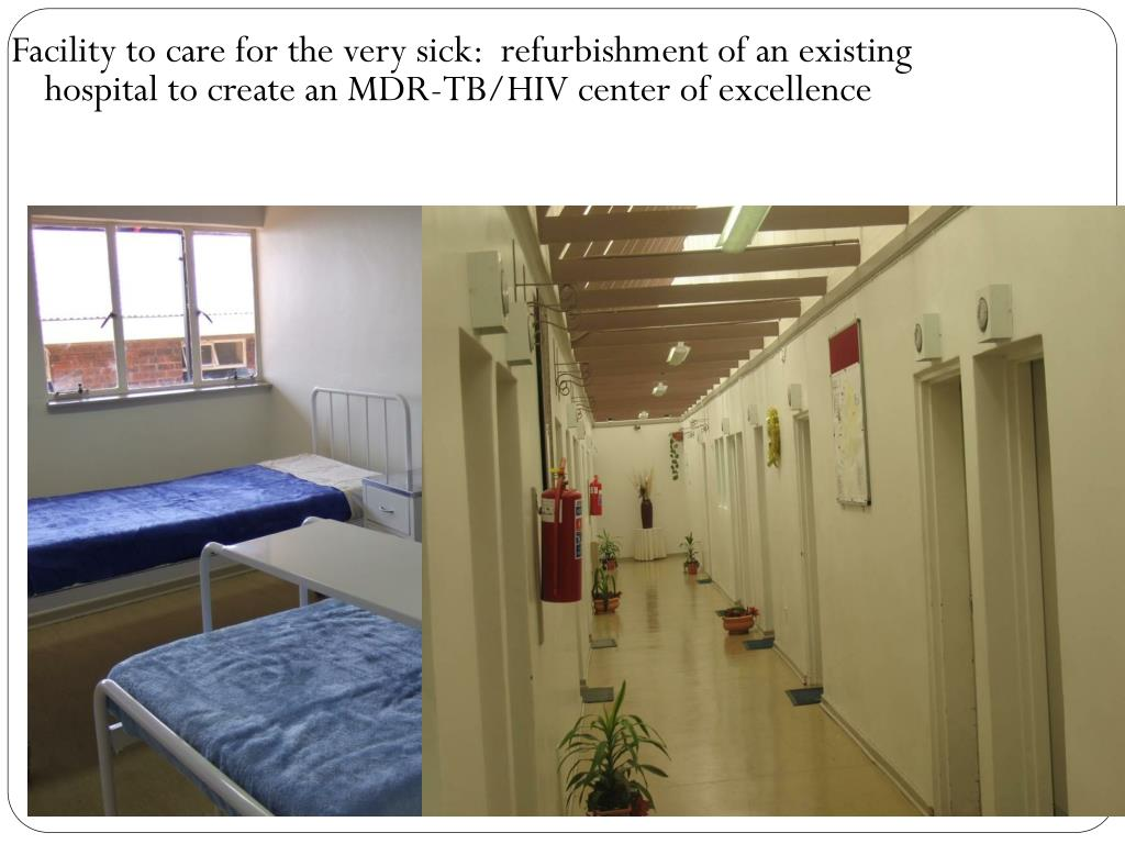Facility to care for the very sick:  refurbishment of an existing hospital to create an MDR-TB/HIV center of excellence