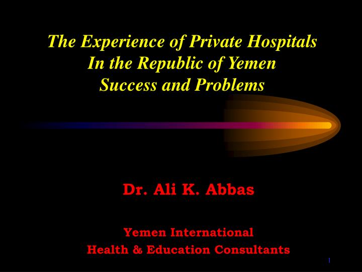 The experience of private hospitals in the republic of yemen success and problems