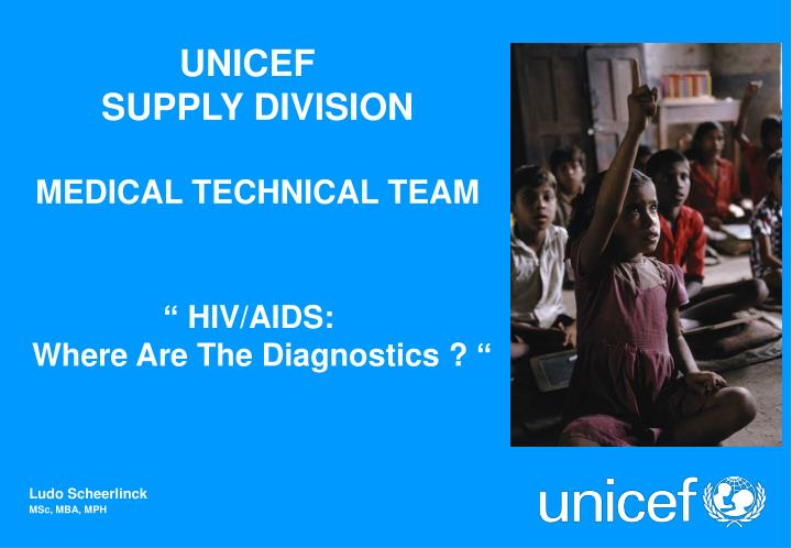 Unicef supply division medical technical team hiv aids where are the diagnostics l.jpg