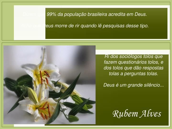 Dizem que 99% da população brasileira acredita em Deus.