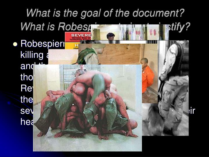 how does robespierre justify the use During the french revolution, the revolutionaries wanted to make a new government that would give the citizens more freedom, liberty, and equality the reign of terror, led by robespierre, was a period of the french revolution during which many people were ruthlessly executed by the new government.
