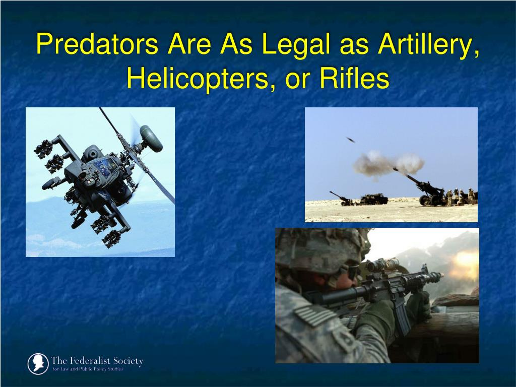 Predators Are As Legal as Artillery, Helicopters, or Rifles
