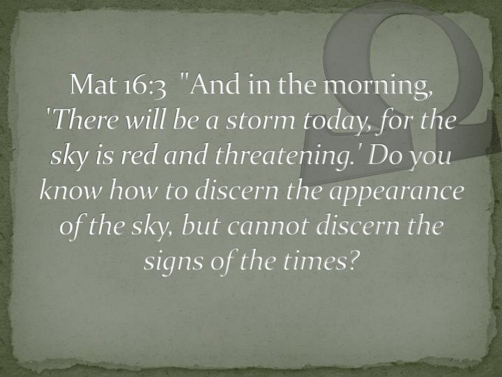 "Mat 16:3  ""And in the morning, '"