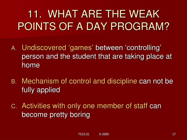 11.  WHAT ARE THE WEAK POINTS OF A DAY PROGRAM?