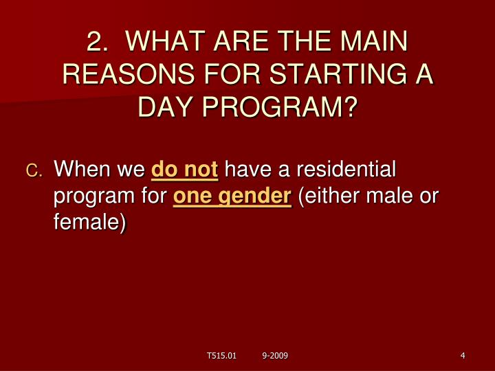 2.  WHAT ARE THE MAIN REASONS FOR STARTING A DAY PROGRAM?