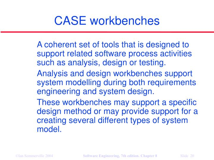 CASE workbenches