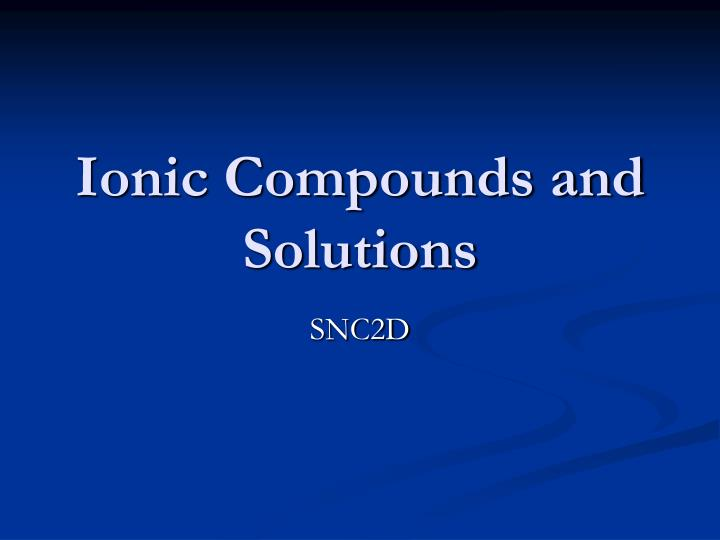 Ionic Compounds and Solutions