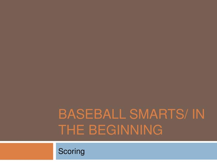 Baseball Smarts/ In the Beginning