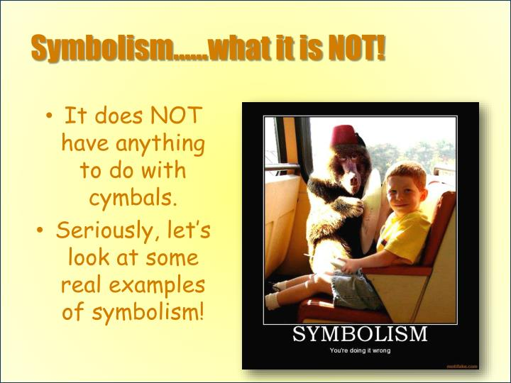 Symbolism……what it is NOT!