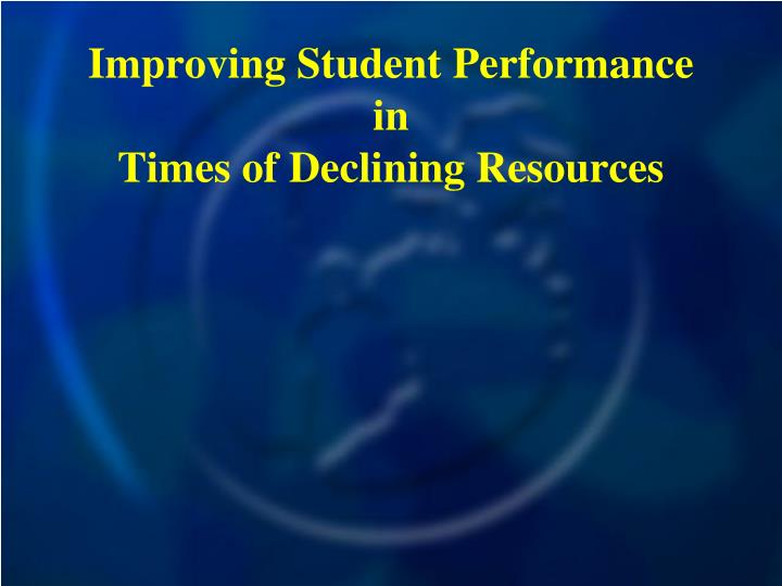 Improving student performance in times of declining resources
