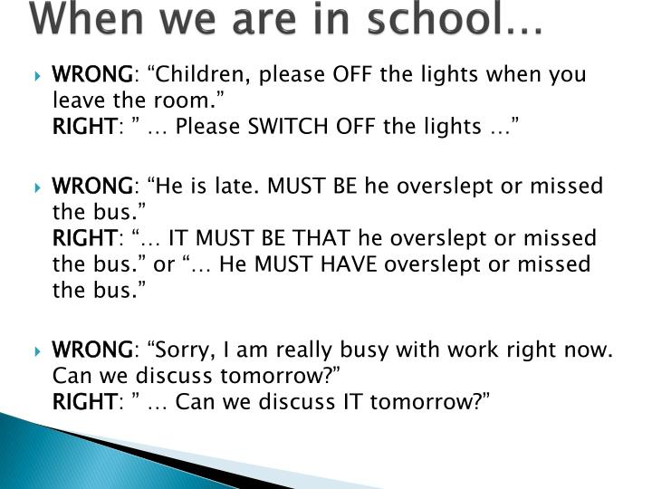 When we are in school…