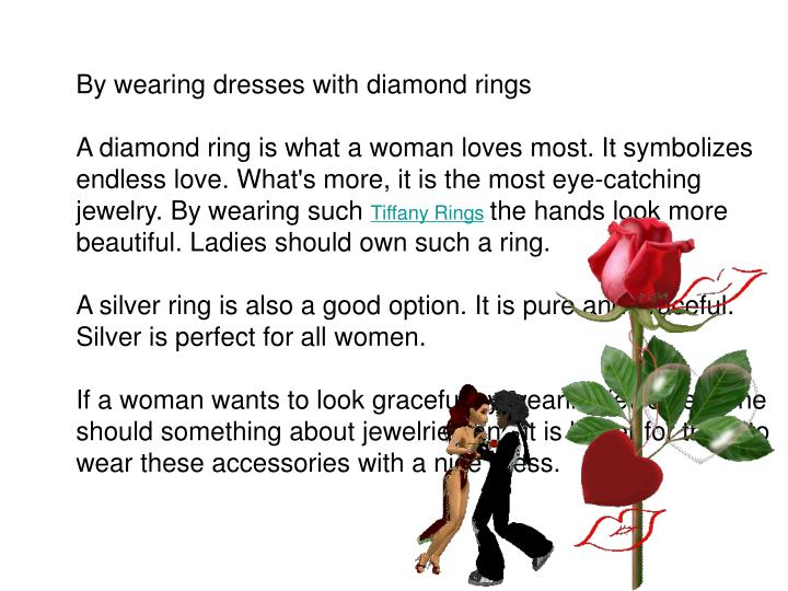 By wearing dresses with diamond rings