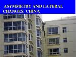 asymmetry and lateral changes ch ina
