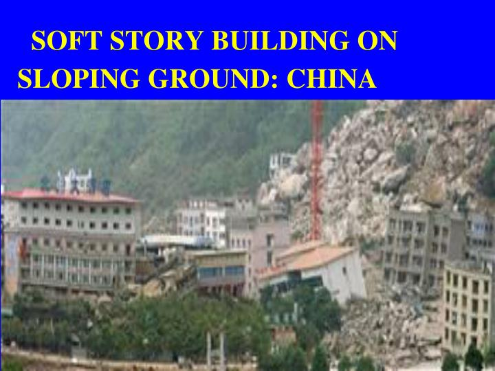 SOFT STORY BUILDING ON SLOPING GROUND: CHINA