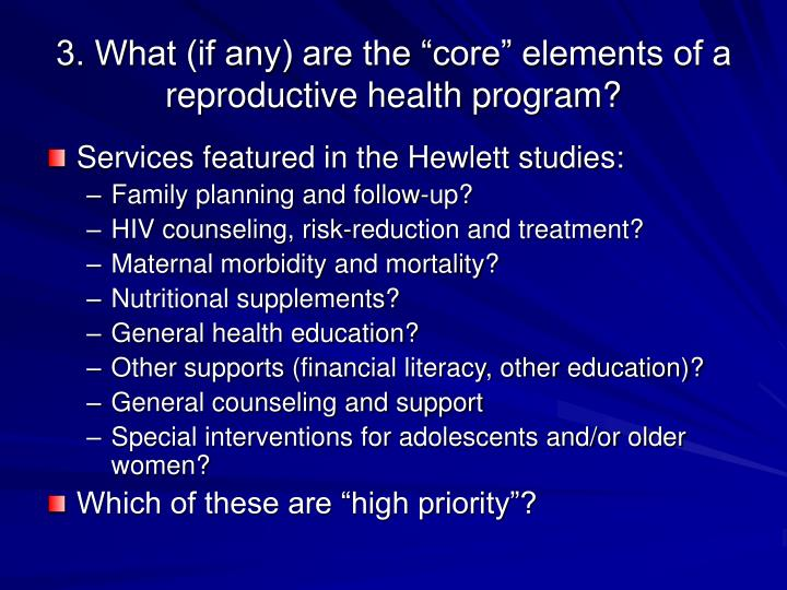 "3. What (if any) are the ""core"" elements of a reproductive health program?"