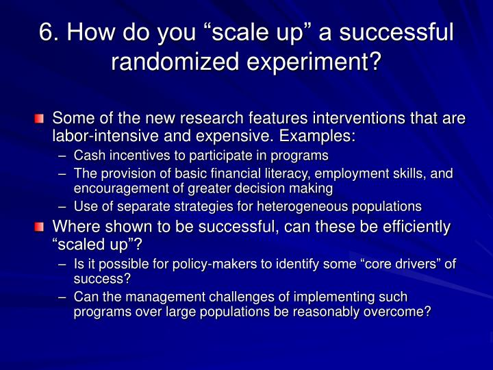 "6. How do you ""scale up"" a successful randomized experiment?"