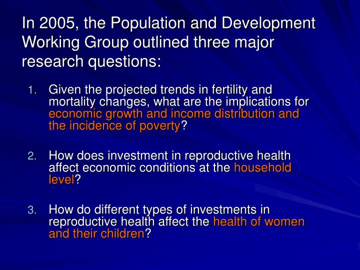 In 2005, the Population and Development Working Group outlined three major research questions: