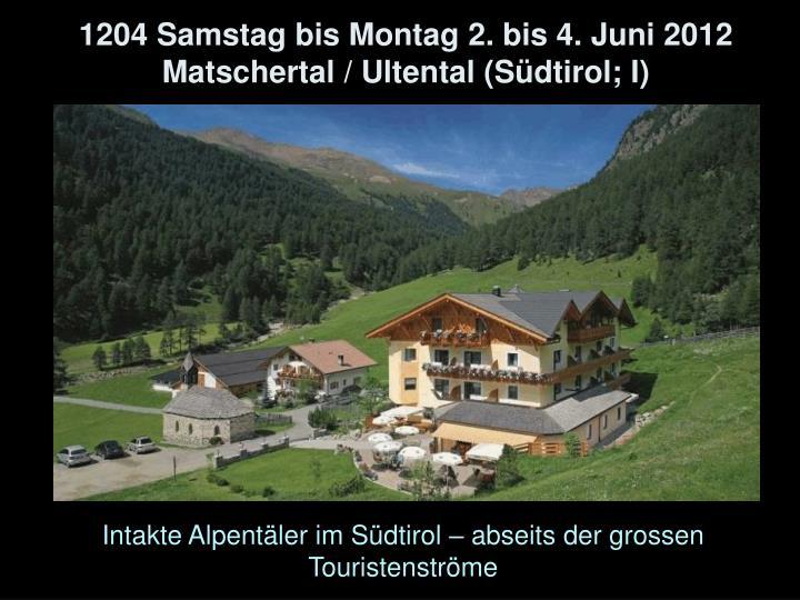 1204 Samstag bis Montag 2. bis 4. Juni 2012 Matschertal / Ultental (Südtirol; I)