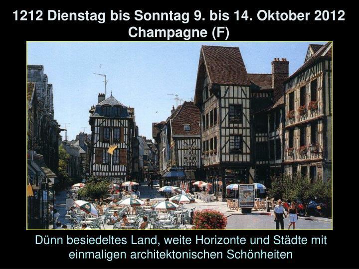 1212 Dienstag bis Sonntag 9. bis 14. Oktober 2012 Champagne (F)