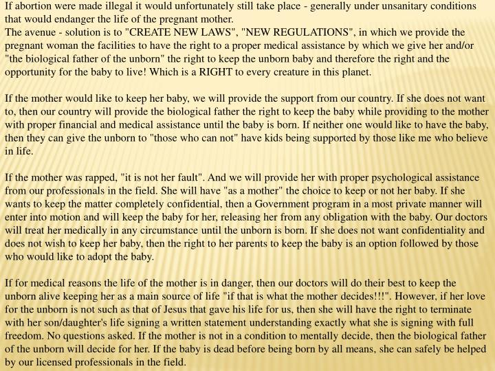If abortion were made illegal it would unfortunately still take place - generally under unsanitary c...