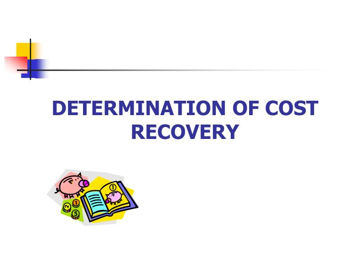 DETERMINATION OF COST RECOVERY