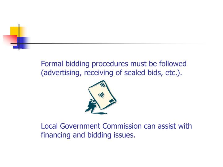 Formal bidding procedures must be followed (advertising, receiving of sealed bids, etc.).