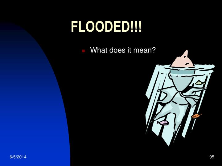 FLOODED!!!