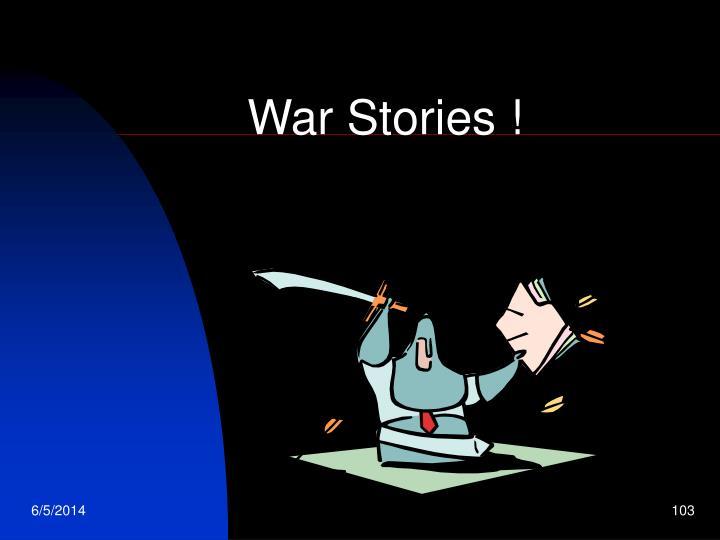 War Stories !