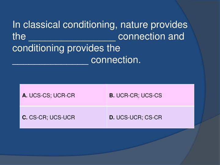 In classical conditioning, nature provides the ________________ connection and conditioning provides the ______________ connection.