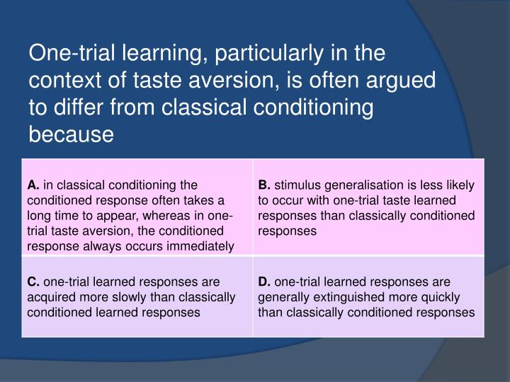 One-trial learning, particularly in the context of taste aversion, is often argued to differ from classical conditioning because
