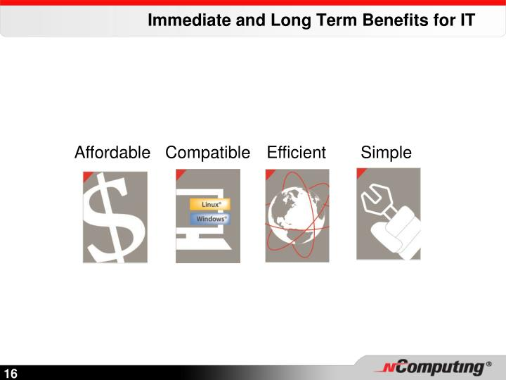 Immediate and Long Term Benefits for IT