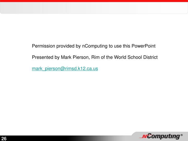 Permission provided by nComputing to use this PowerPoint
