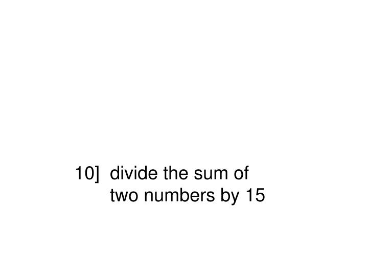 10]  divide the sum of