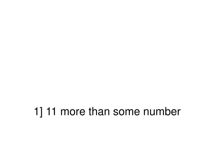 1] 11 more than some number